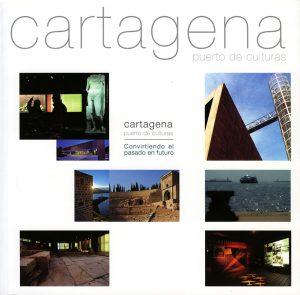 'Cartagena. Convirtiendo el Pasado en Futuro'. Cartagena Puerto de Culturas